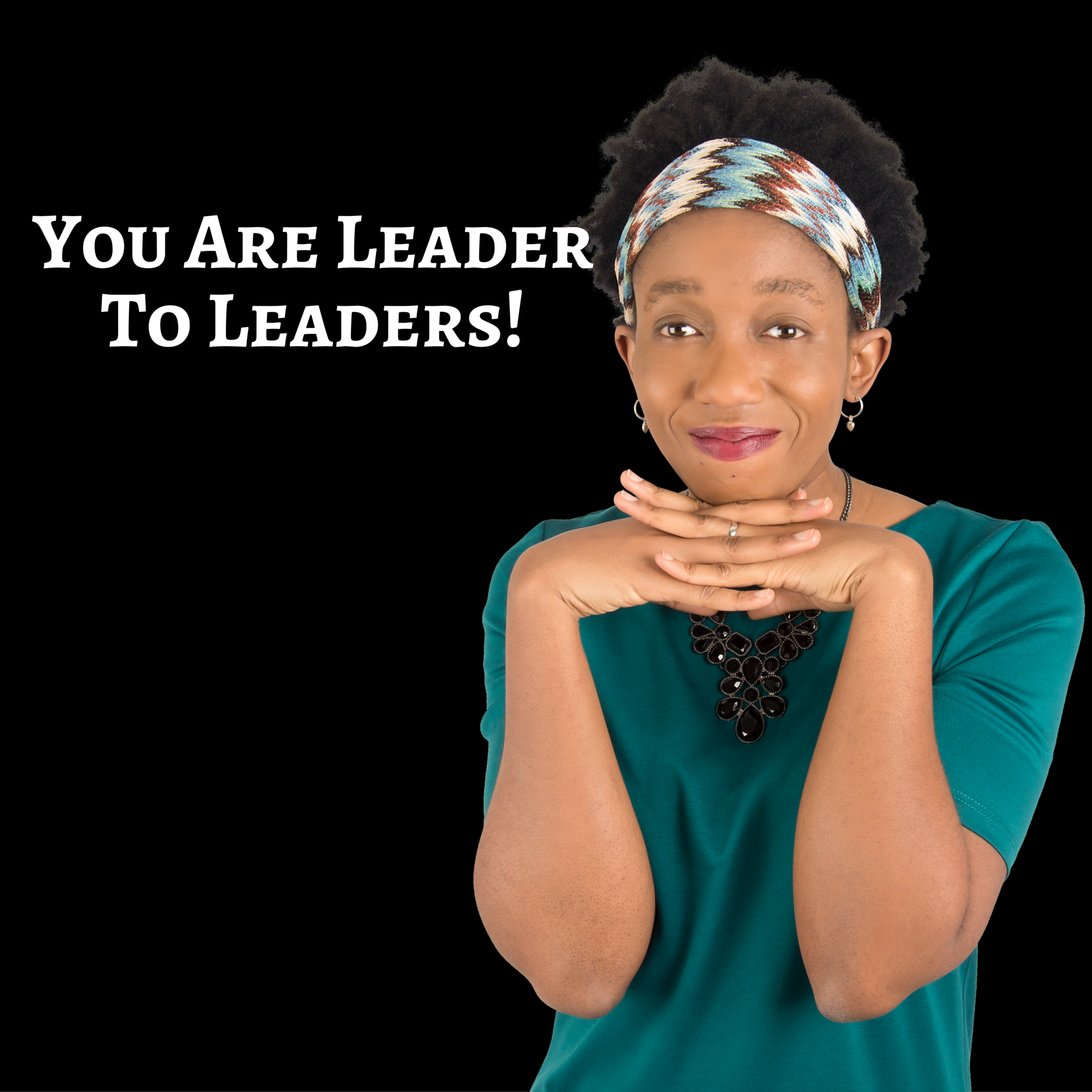 You Are Leader to Leaders