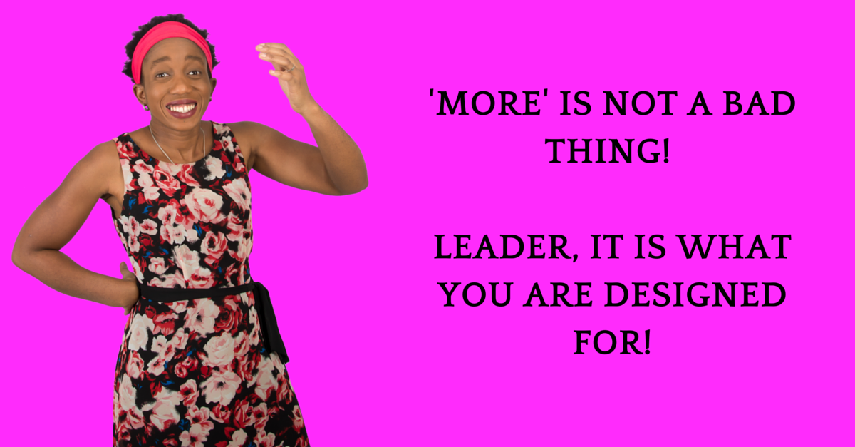 More is not a bad thing – You are designed for more!