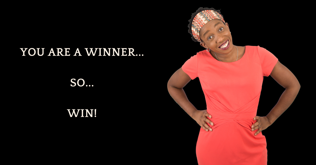 You ARE A Winner! So, STEP THE HECK UP, Put Your Game Face On, Let Go Of Your Old Wimpy Story & Win!