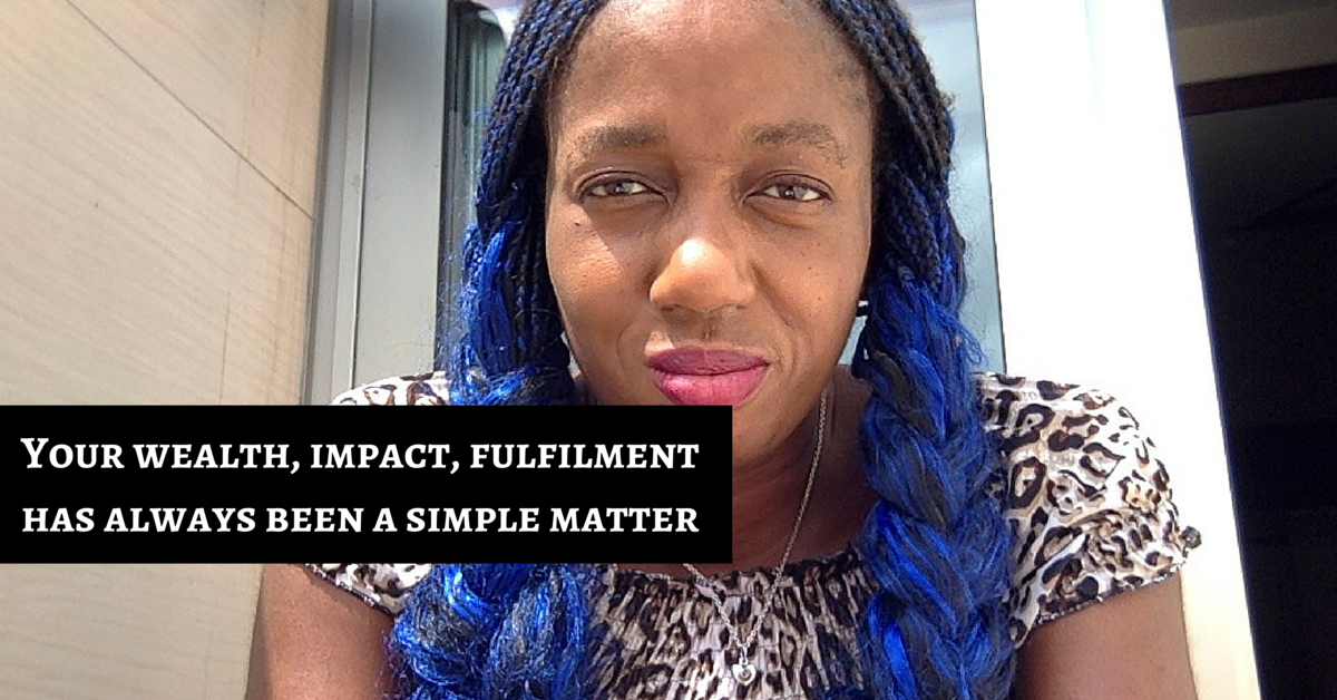 Your Wealth, Happiness, Fulfilment Is A Simple Matter Of…