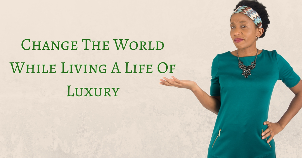 Change The World While Living A Life Of Luxury – Mp3/Video