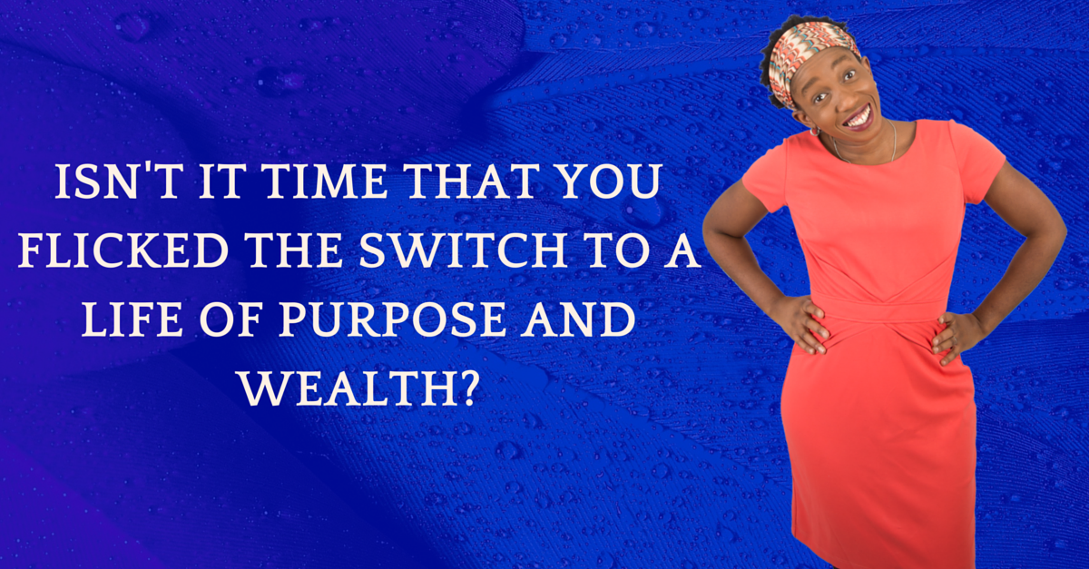 Flick The Switch From Lack To Abundance And Purpose Now!