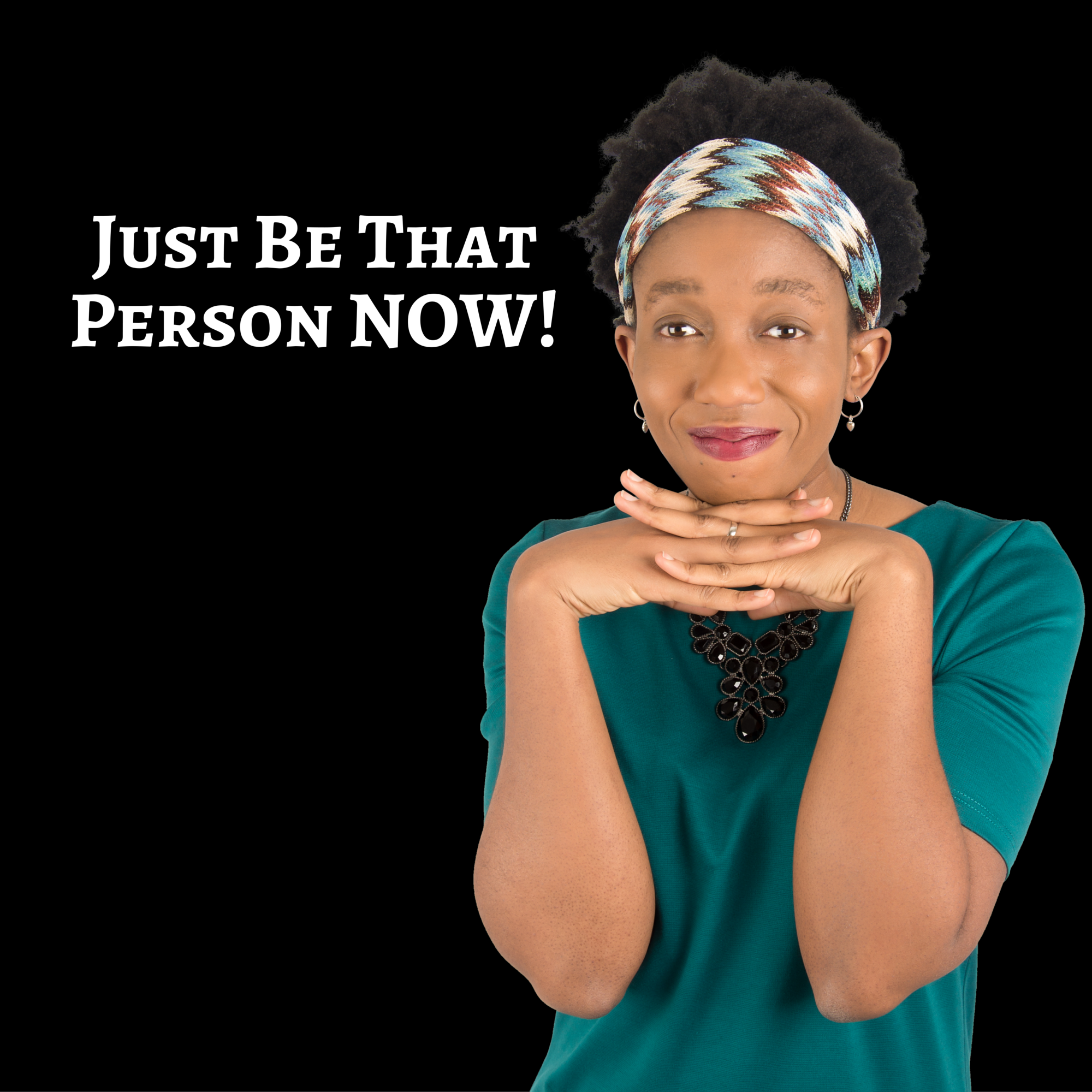 Just Be That Person NOW! Call in your people – the ones you want to serve.  Call in your wealth, the millions you are born to make