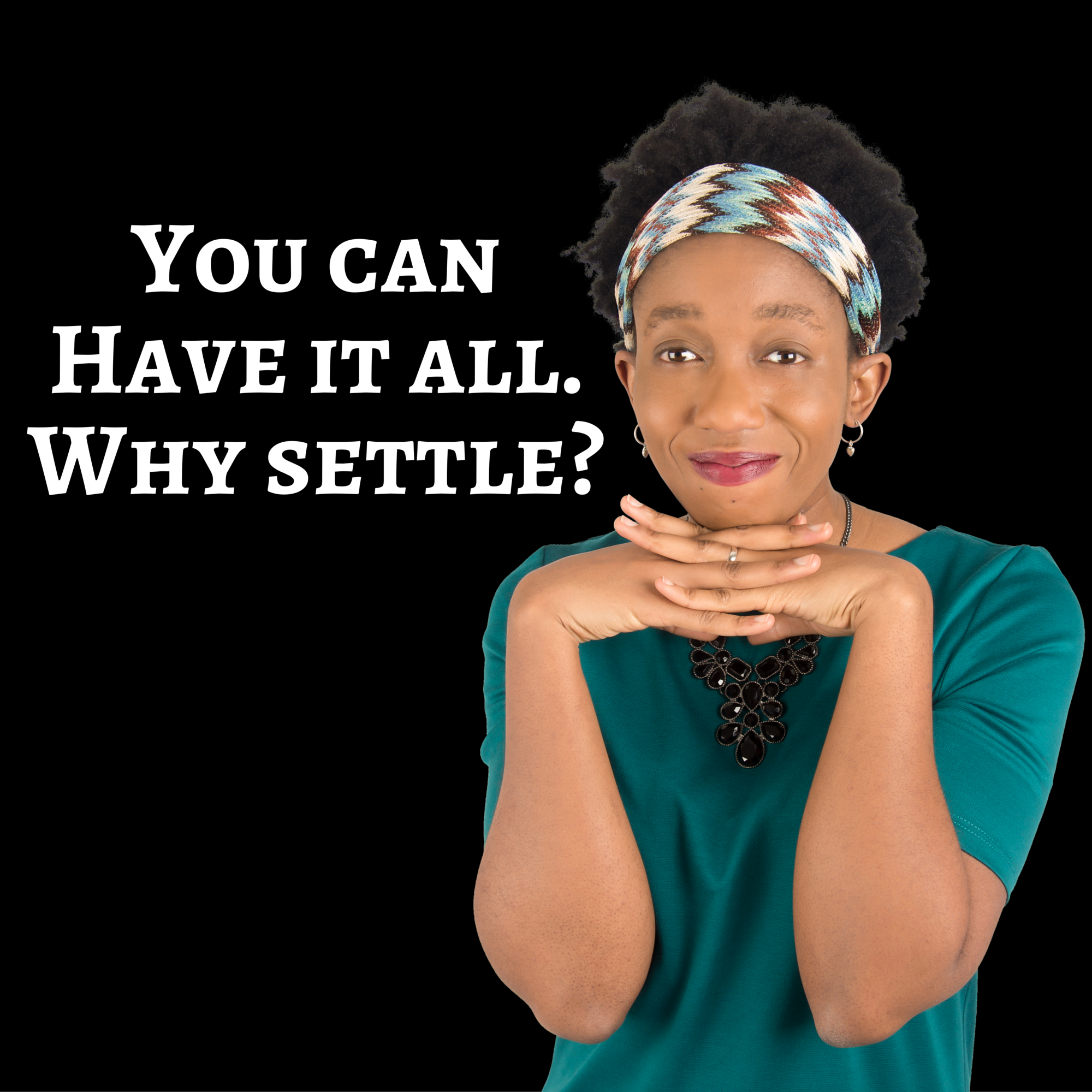 You can have it all – Why Settle?