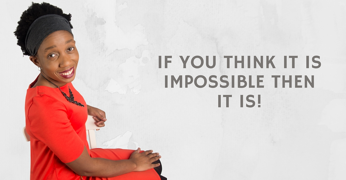 If You Think It is Impossible Then It Is! – Audio / Video