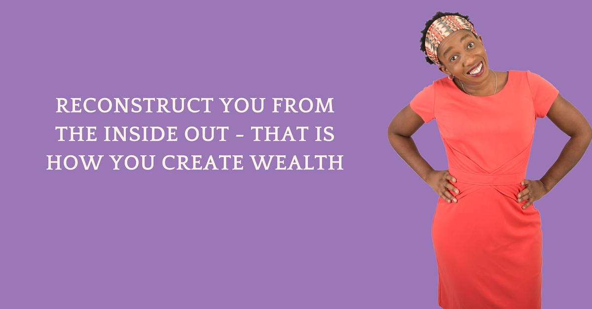 Reconstruct You From The Inside Out – That Is How You Create Wealth – Mp3/Video