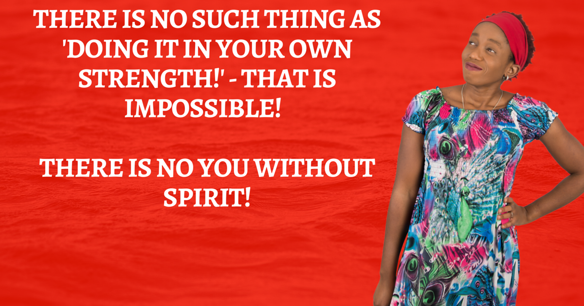 There is No You Without Spirit – You cannot do it in your own strength EVEN if you tried!