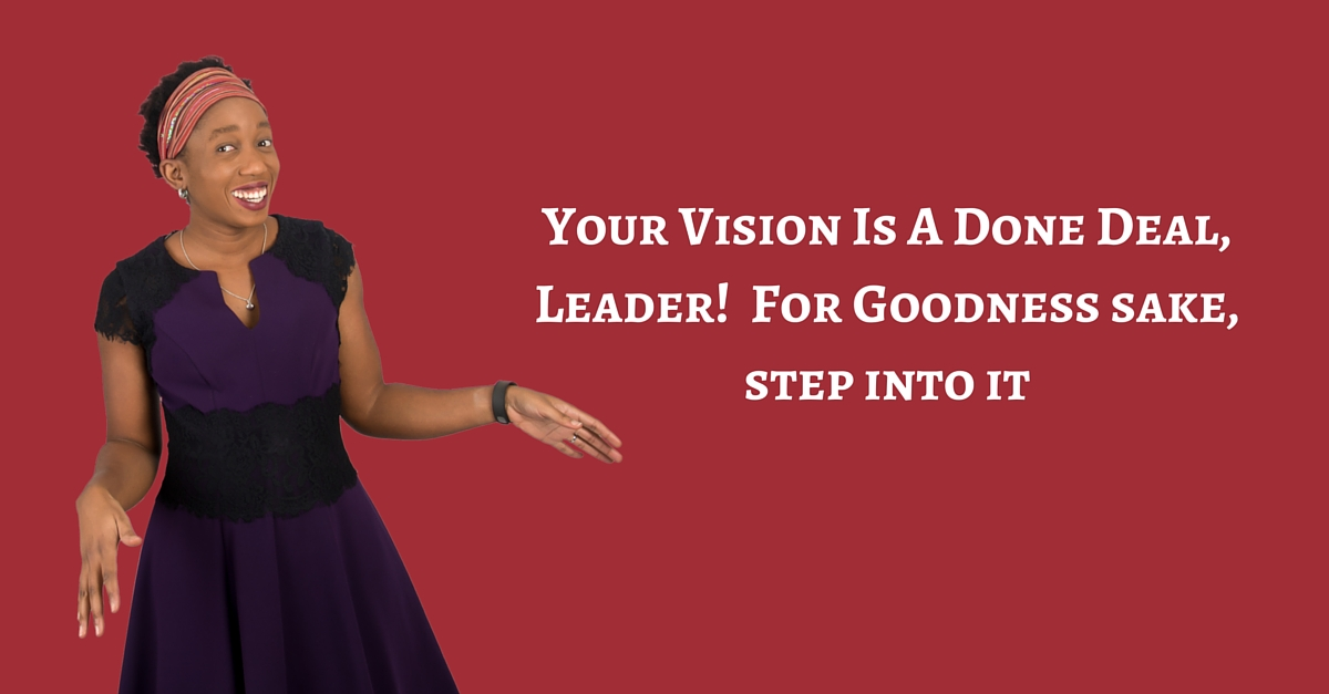 Your Vision Is A Done Deal, Leader!  For Goodness sake, step into it – Mp3/Video