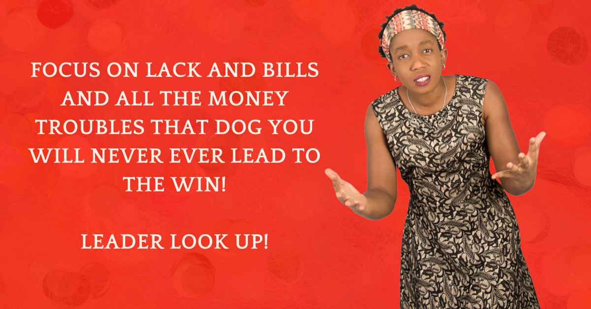 When Last Did Your Focus On Your Looming Bills & Debt Create More Wealth?