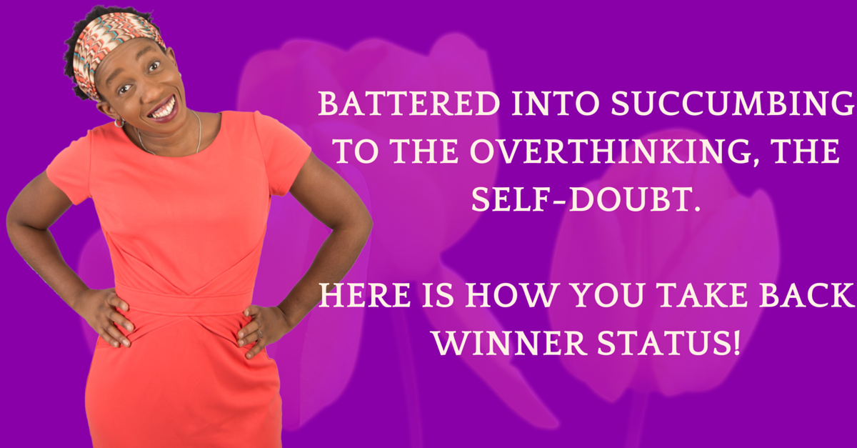 You Are A Winner By Nature, An OverThinker By Nurture. 11 Things To Let Go Of And Return To Winner Status!