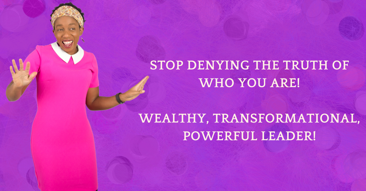 Claim It. Own It. Be It! Be The Rich, Wealthy, Impactful Leader You Are!