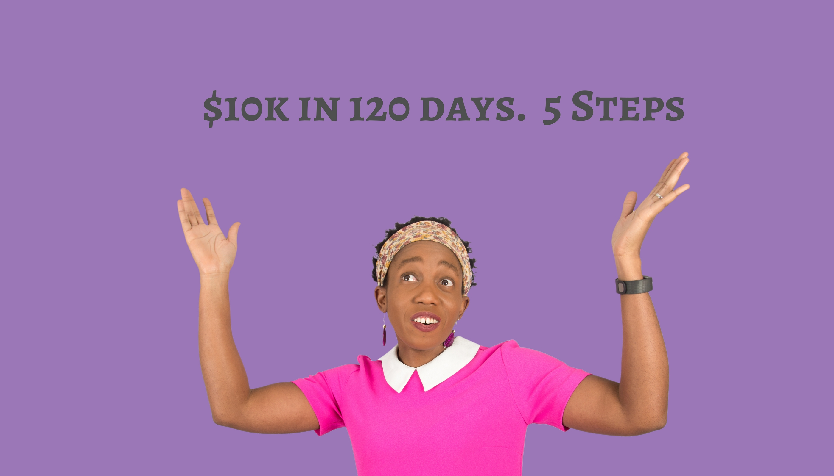 $10k in 120 days.  5 Steps – Mp3/Video