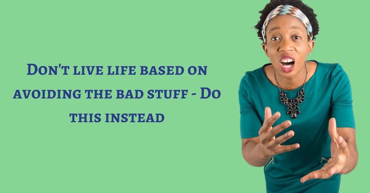 Don't live life based on avoiding the bad stuff – Do this instead – Mp3/Video