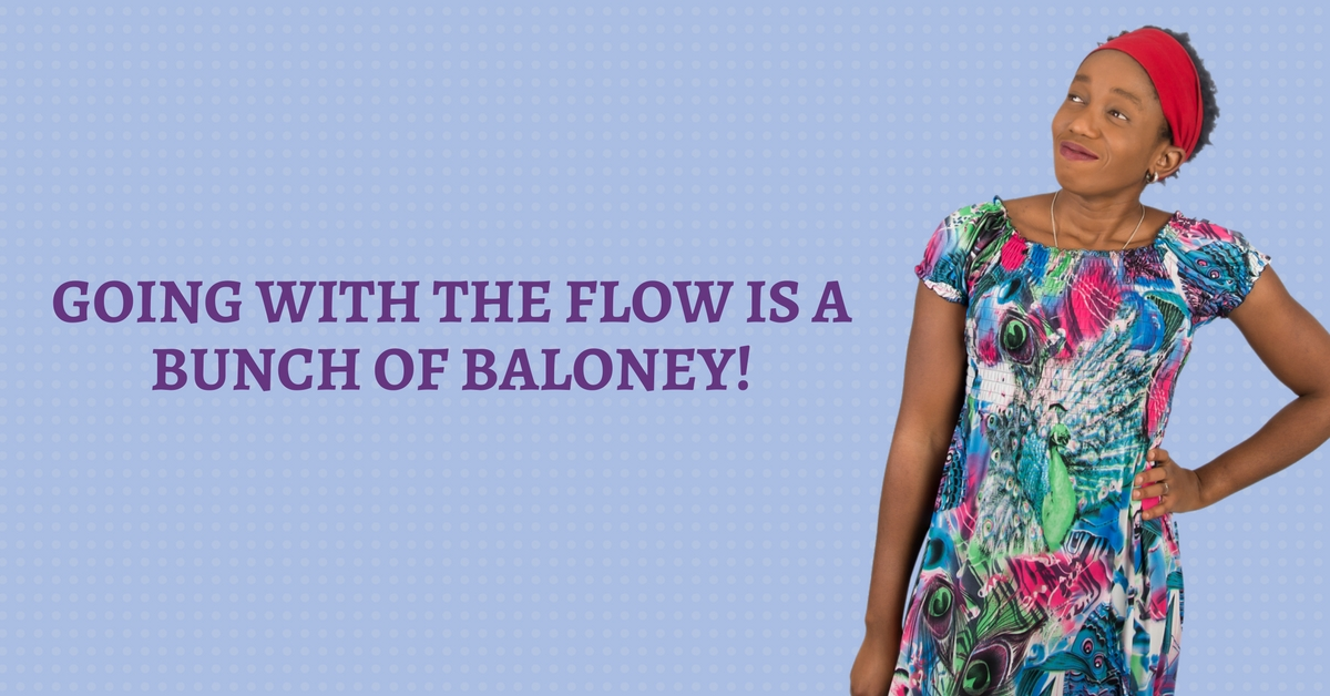 Going With The Flow Is A Bunch Of Baloney! – Mp3/Video