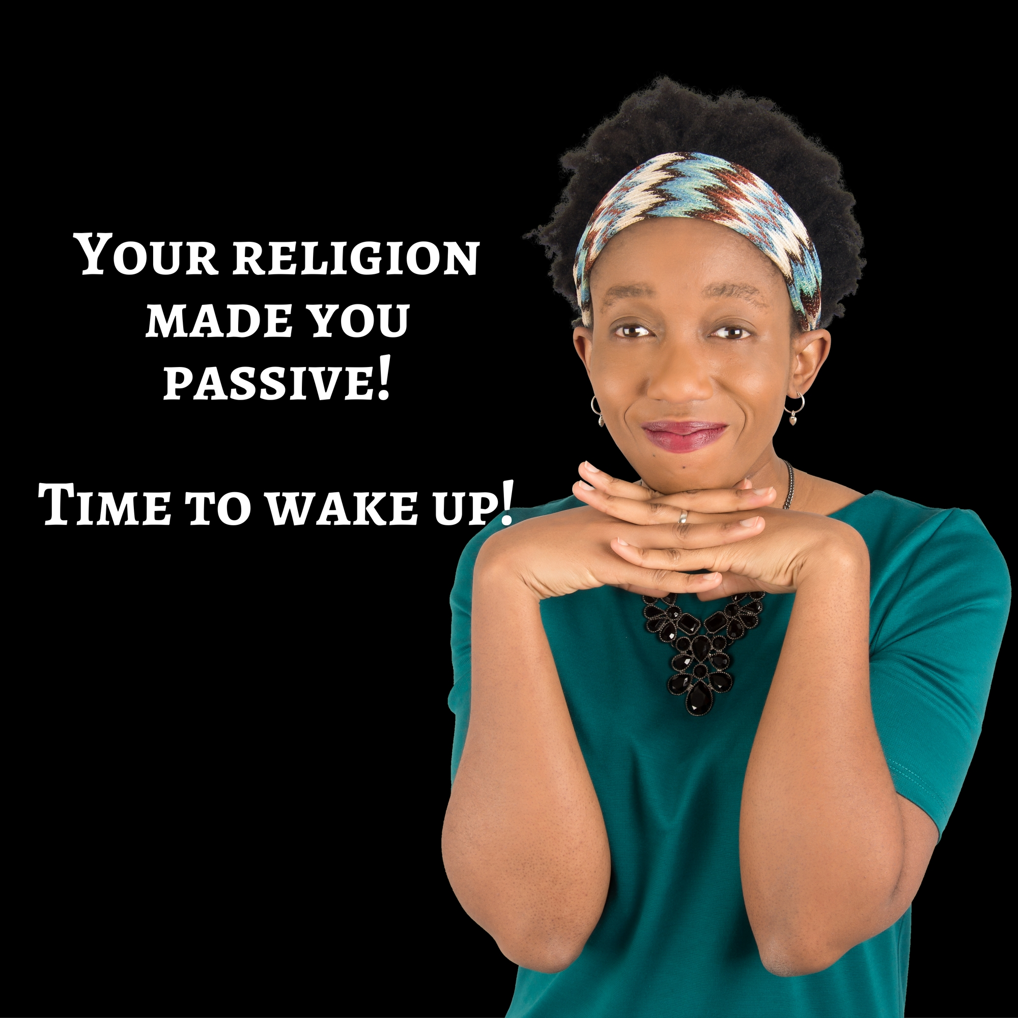 Your Religion Has Made You Passive!  Be Done With It!