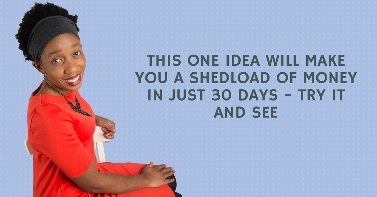 This ONE Idea will make you a shedload of money in just 30 days – Try it and see – Mp3/Video