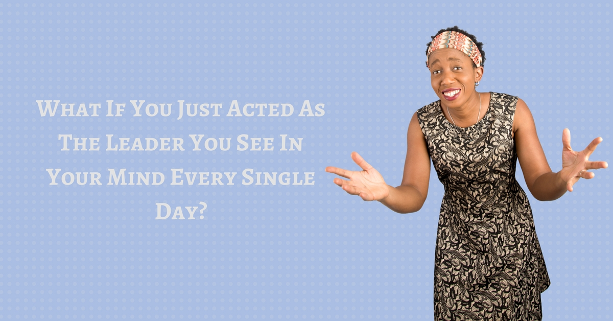 What If You Just Acted As The Leader You See In Your Mind Every Single Day? – Mp3/Video