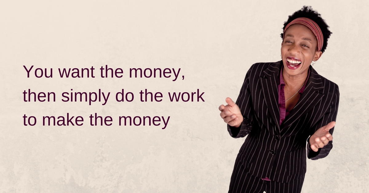 You want the money, then simply do the work to make the money – Mp3/Video