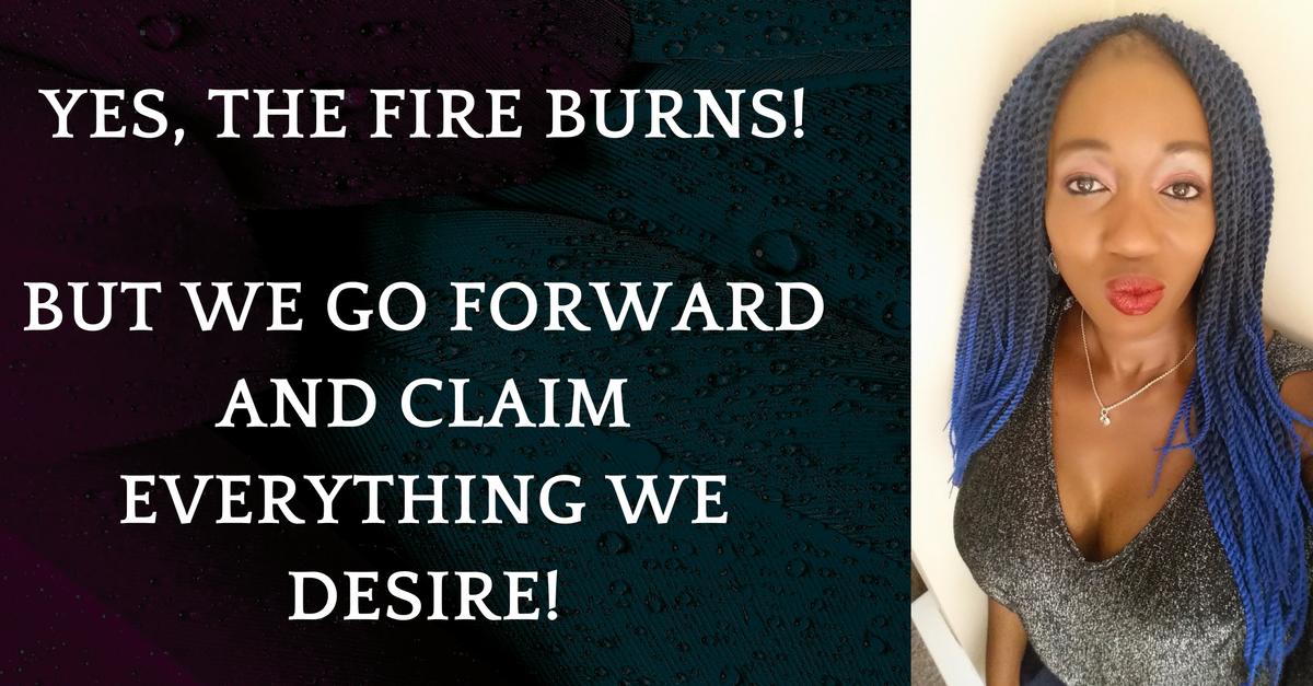 Keep Moving Forward Even Though The Fire Burns Hot!