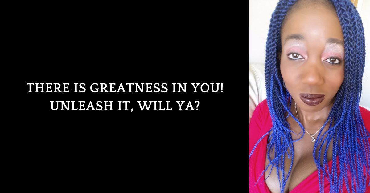 There is greatness in you