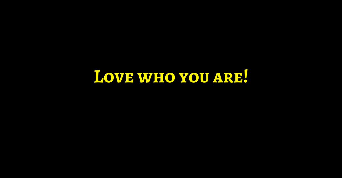 Love Who You Are & Believe In Your Message