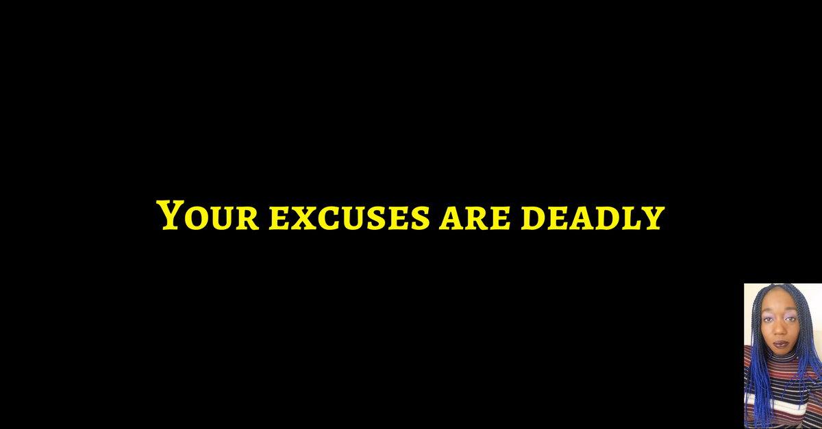 Excuses are deadly