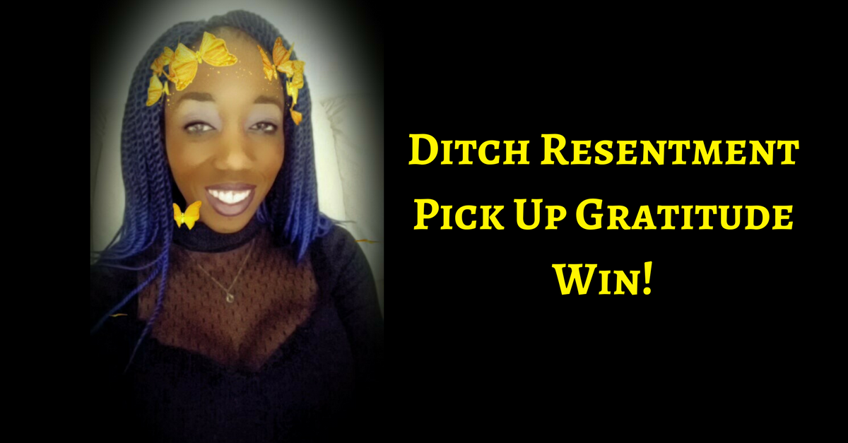 Ditch The Resentment.  Power Up Gratitude. Create Abundance & Wealth