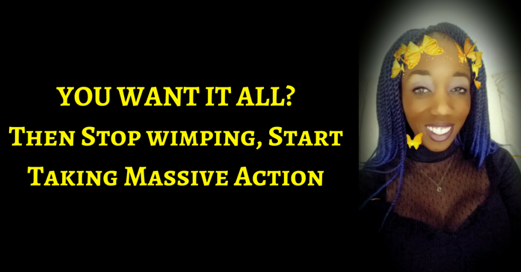 Stop wimping out, Start Taking Massive Action