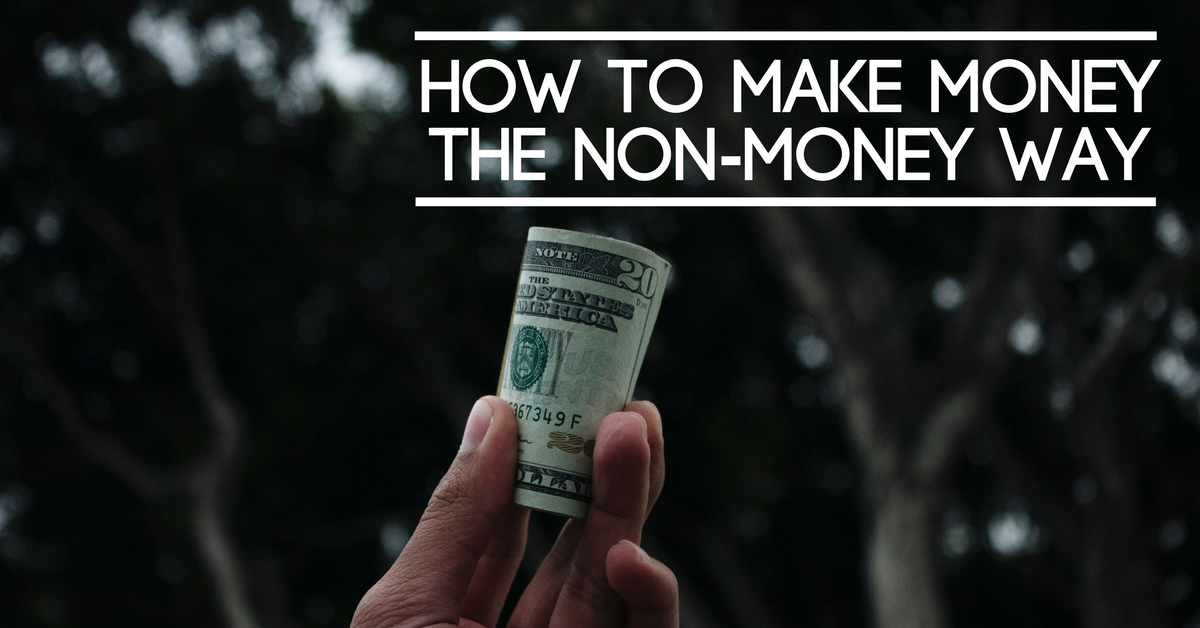 How To Make Money The Non-Money Way