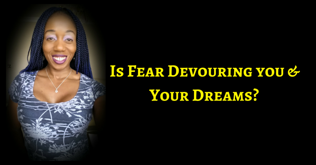 Is fear devouring you and your dreams