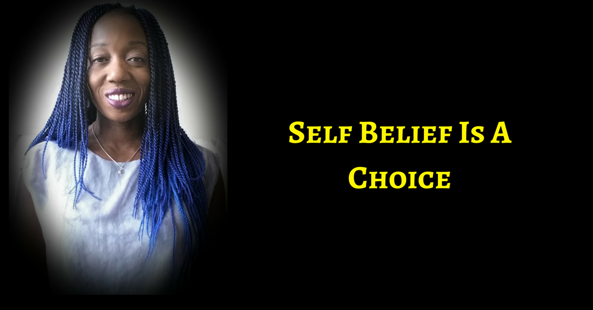 You Always Have The Choice To Believe In Yourself & Create A Prosperous Life – CHOOSE TO, ALREADY!