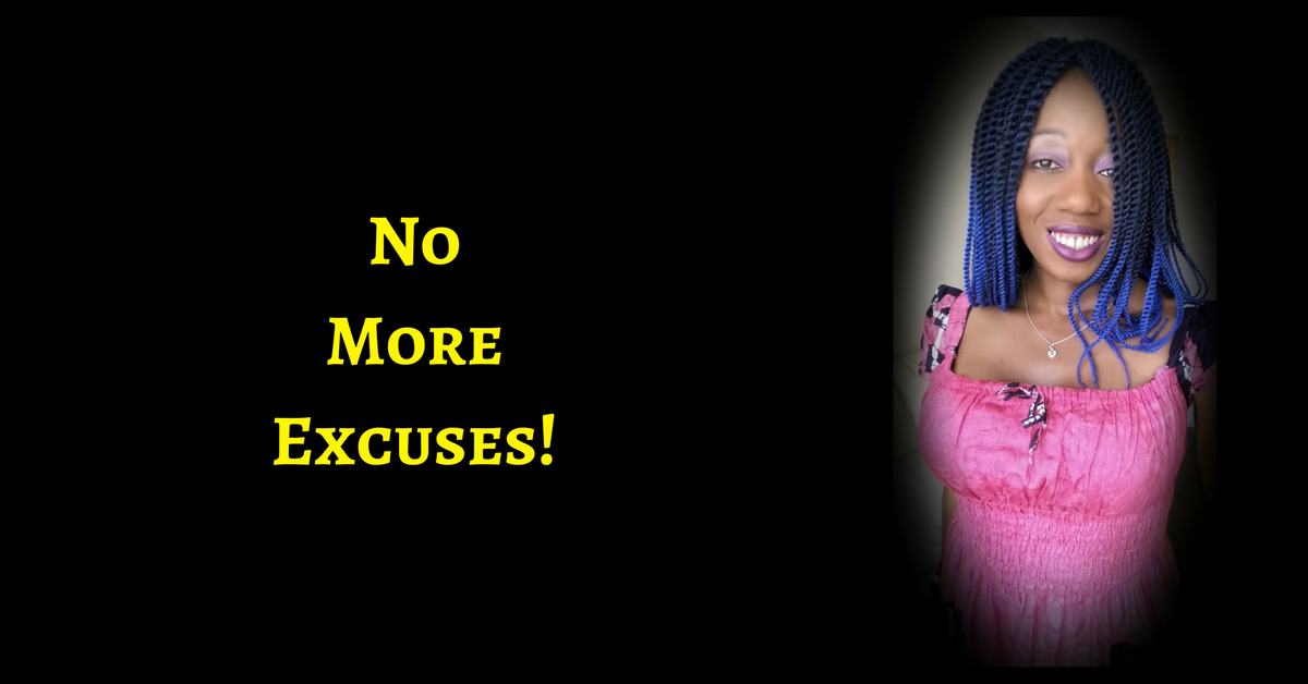 No More Excuses, Honey!  It really is a waste of your VERY PRECIOUS time!