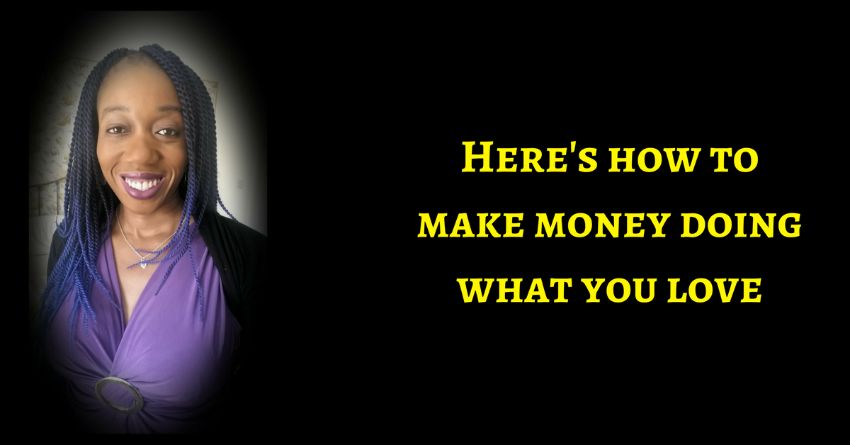 Is It Possible To Make Money Doing What You Love & Want To Do?