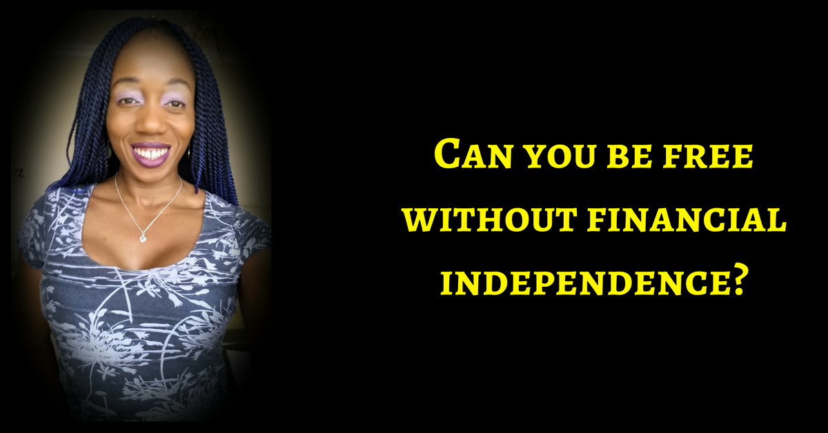 Can You Be Free When You Are Not Financially Independent?