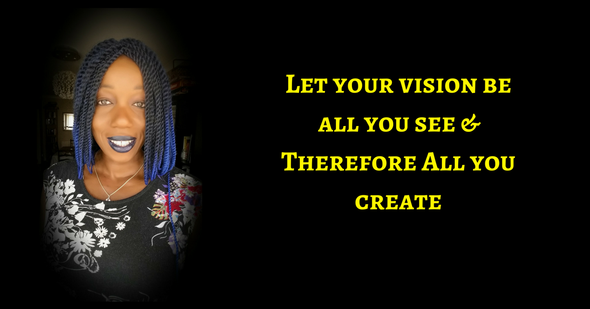 Let There Be Nothing But Your Vision!