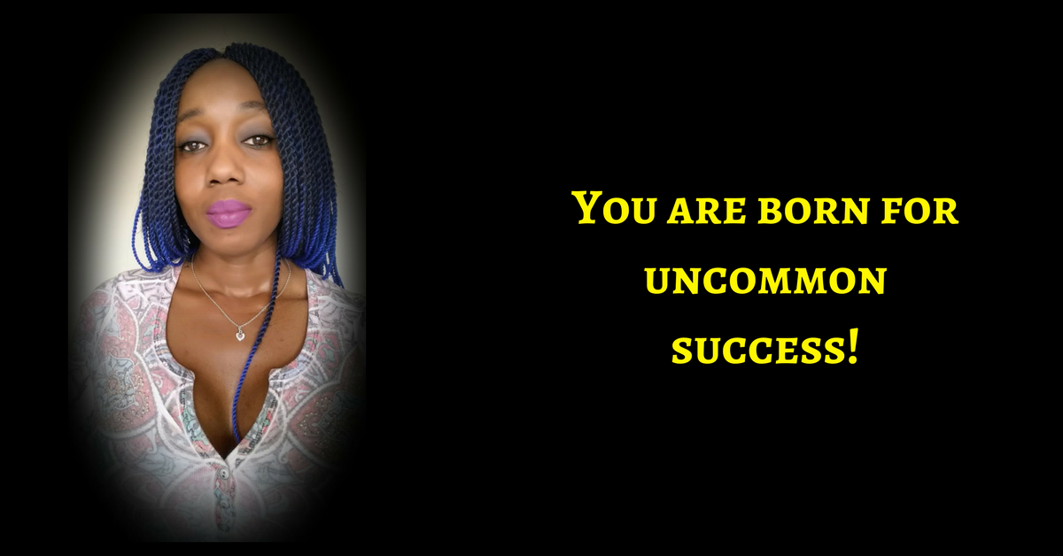 You Are Born To Experience Uncommon Success