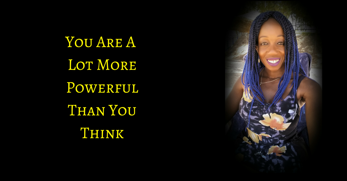 You Are A Lot More Powerful Than You Think
