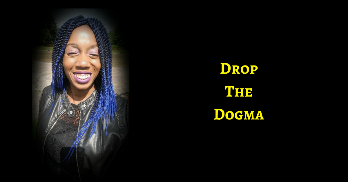 Drop The Dogma! Go Straight To Source If You Really Do Want To Make A Difference & Create Abundance