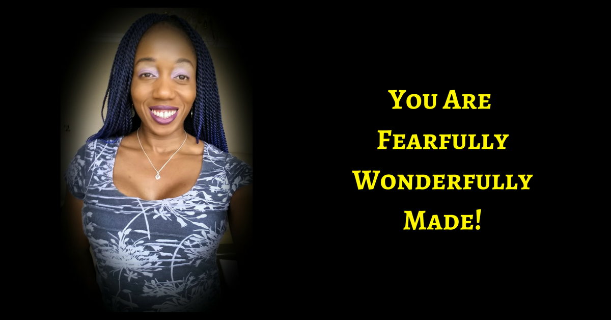 You Are Fearfully, Wonderfully Made! OWN ALL OF IT!