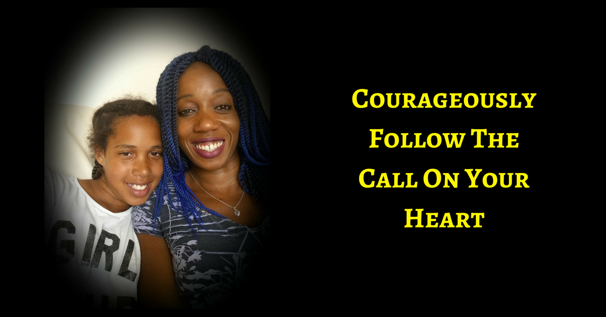 Courageously Follow The Calling In Your Heart