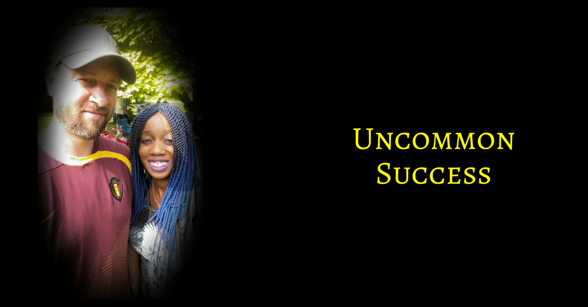 Uncommon Success Is Yours, If You Will Take It