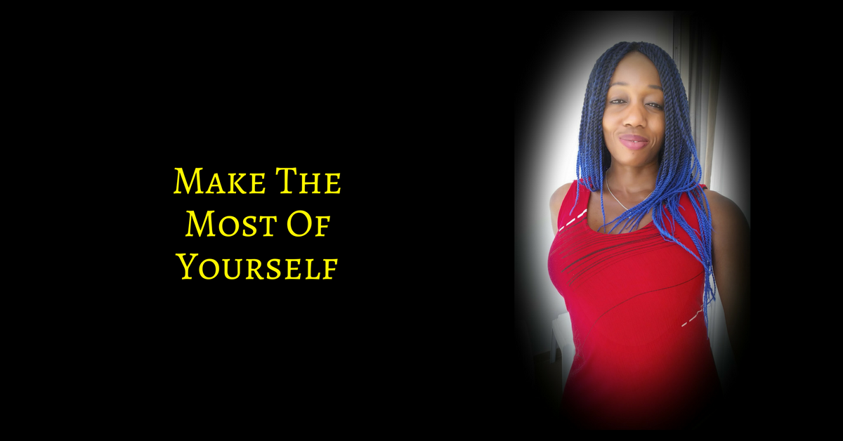 It Is Time To Make The Most Of Yourself