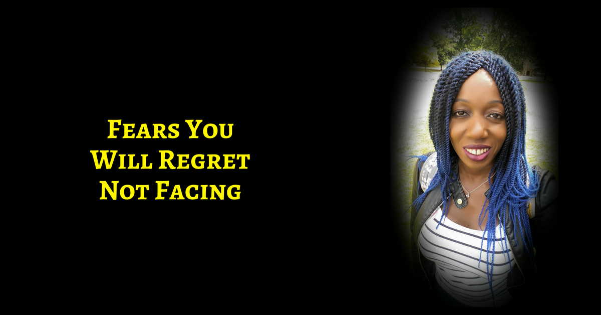 7 Fears You Will Regret Not Facing