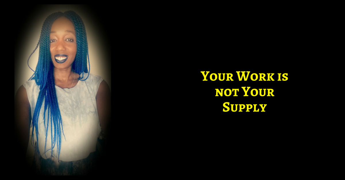 Your Work Is Not Your Supply