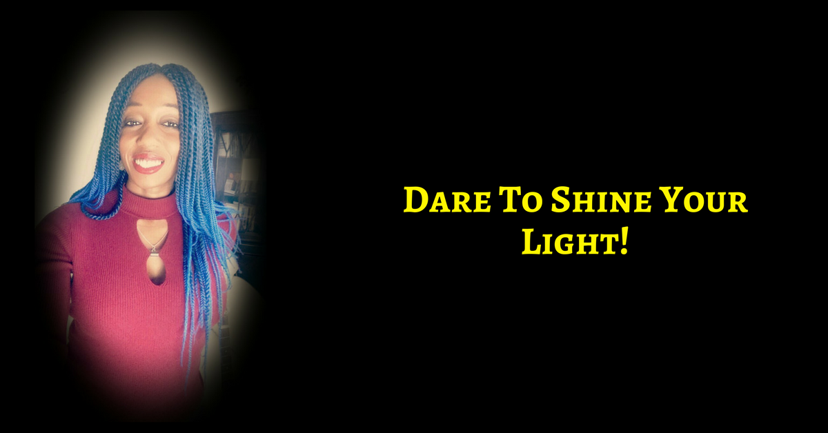 Stop Allowing Fear to Victimize You & Dare To Shine That Awesome Light!