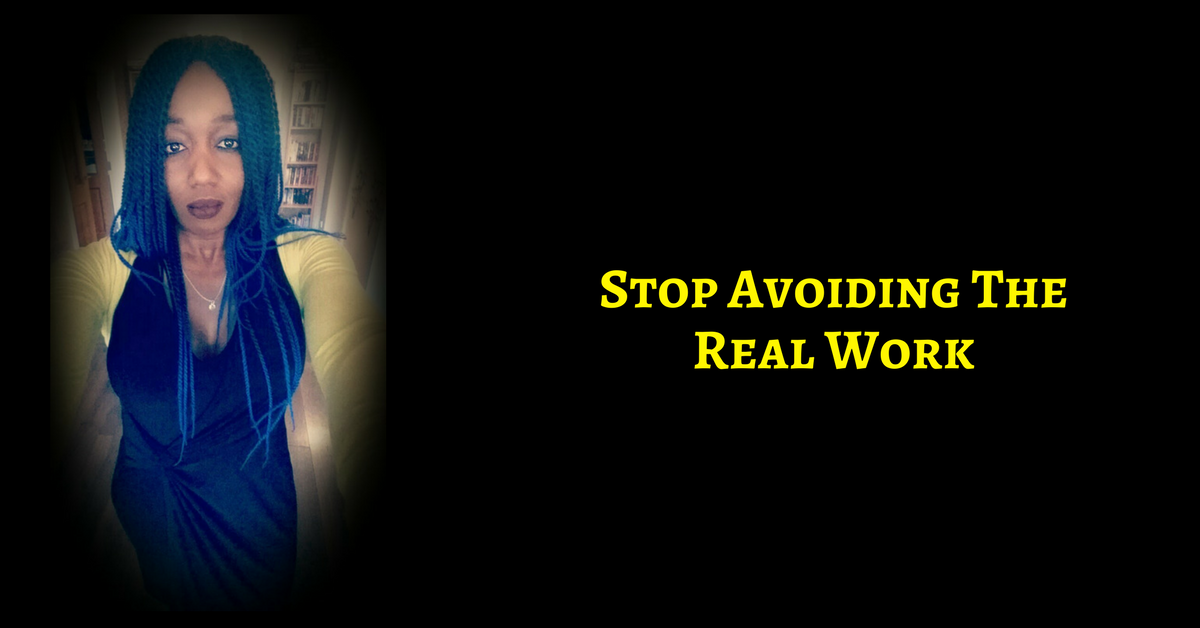 Stop Avoiding The Real Work