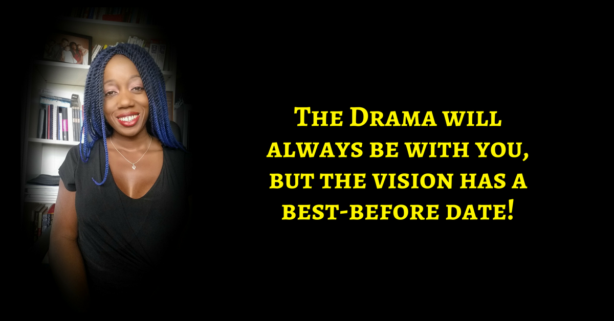 Stop Scurrying Around On The Ground!  It Is Time To Look Up, Don't You Know That Drama Will Always Be There Whereas Your Vision Has a BEST-BEFORE Date?