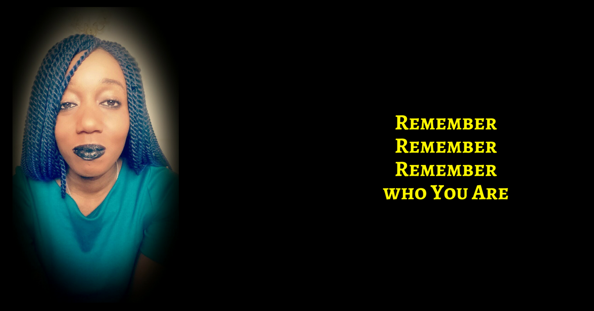 Remember Remember REMEMBER Who You Are