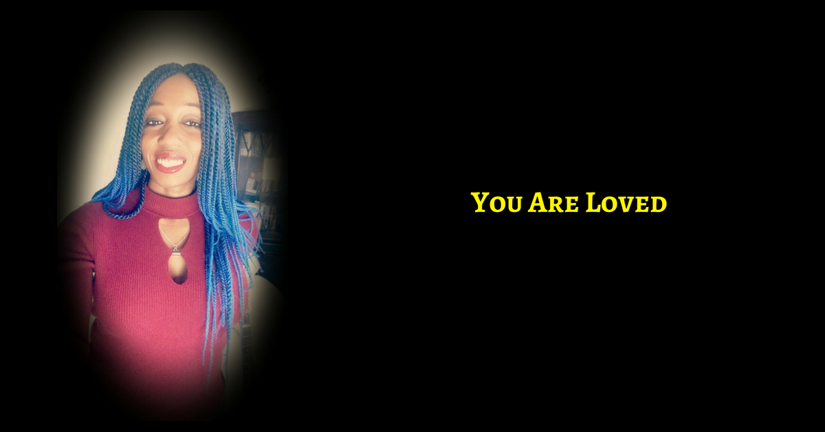 You Are Incredibly, Powerfully, Absolutely & Completely Loved & Supported