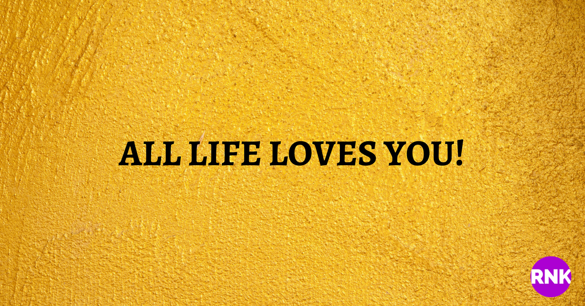 All Of Life Loves You